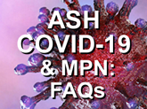 ASH COVID-19 & Myeloproliferative Neoplasms: Frequently Asked Questions