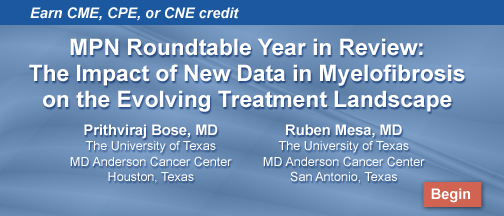 MPN Roundtable Year in Review: The Impact of New Data in Myelofibrosis on the Evolving Treatment Landscape